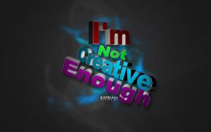I'm Not Creative Enough by arielitem