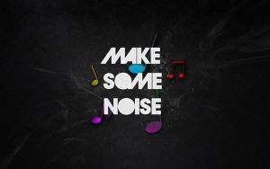 Make Some Noise !!! by sirtagada
