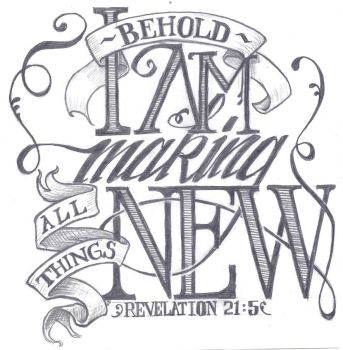 All Things New - Calligraphy by Justturtle