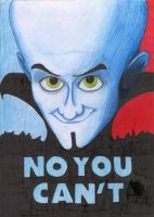 Megamind: No You Can't by ThisNameIsPwoper