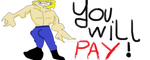 You Ill Pay !!!! by 666mabigegg666