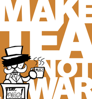 MAKE TEA NOT WAR by GagaMan