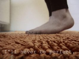 I'll never be perfect by Domeniika-chan