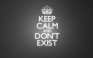 Keep Calm and Don't Exist IV by Sashi0