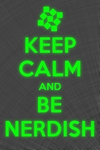Keep Calm and Be Nerdish by NegativeDelta