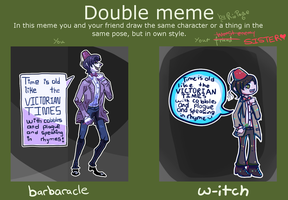 double meme with my sister ( w-itch ) by superhyperultimate