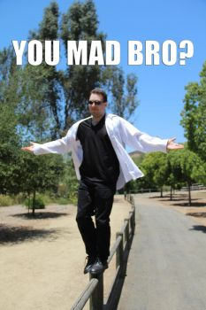 You Mad Bro by Aikido456