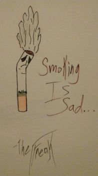 Smoking Is Sad... by TheFreaKofficial