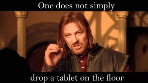 One Does Not Simply drop a tablet by WarriorAngel36