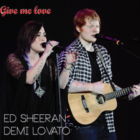 Give me love Ed Sheeran ft. Demi Lovato (mp3) by GuadalupeLovatohart