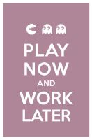 PLAY NOW AND WORK LATER by manishmansinh