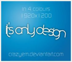It's Only Design by CrazyEM