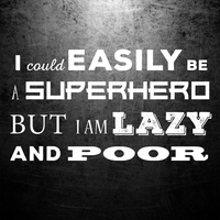 I could easily be a superhero but... by nealtheguitarist
