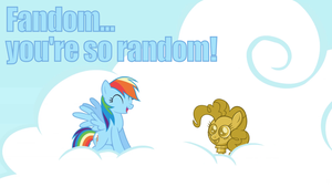 Fandom... you're so random! by Dowlphin