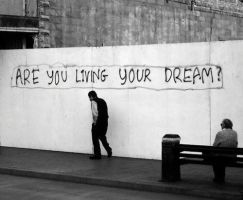 Are you liying your dream(s)? by gauzach