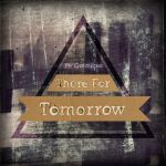 There For Tomorrow - Re:Creation - Design by bleedingsoul453