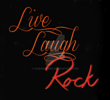 Live Laugh Rock   Word Art by DanaHaynes