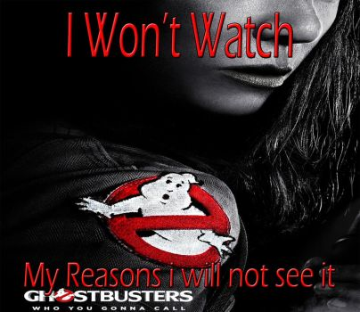 I Won't Watch Ghostbusters 2016 by kouliousis
