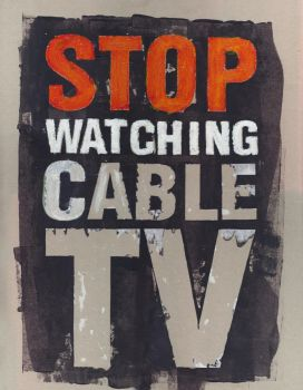 Stop Watching Cable TV by stormystranger