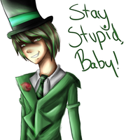 Stay stupid,baby by franceeisbest