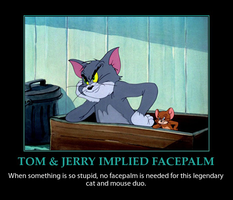 Tom and Jerry Implied Facepalm Demotivator by MrAngryDog