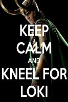 KEEP CALM AND KNEEL FOR LOKI by AMEH-LIA