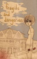 Fragile and Dangerous by quietsecrets