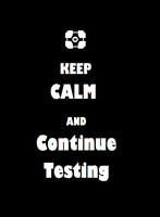 Keep calm and continue testing by nitrodex1