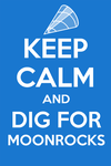 KEEP CALM AND DIG FOR MOONROCKS by Netbug009