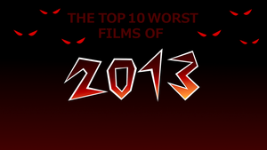 [Ep. 15] The Top 10 Worst Films of 2013