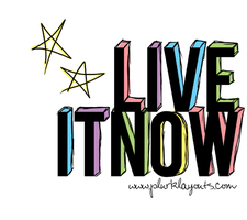 Live It Now by steph-lam