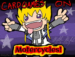 CARDGAMES ON MOTERCYCLES! by GNGTNT105