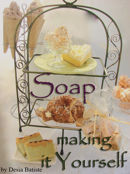 Soap Making It Yourself by DesiaB