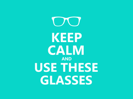 Keep Calm #036 - And Use These Glasses by HundredMelanie
