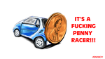 It's A Fucking Penny Racer! by Atariboy2600