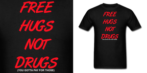 Free Hugs Not Drugs T Shirt by Enlightenup23
