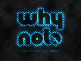 Why Not? by Textuts