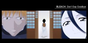BLEACH: Don't Say Goodbye by TwistedFreaks