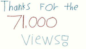 THANKS FOR THE 71000 VIEWS by EarWaxKid
