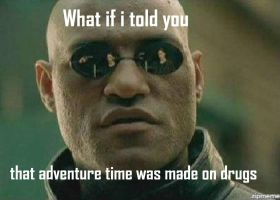 What If I Told You That Adventure Time Was Made by Chaser1992