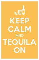 KEEP CALM AND TEQUILA ON by manishmansinh
