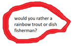 Would You Rather A Rainbow Trout by triangledew