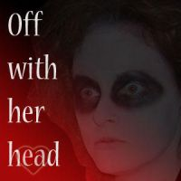 Off With Her Head by sarahbevan11