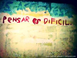 Pensar es dificil ( Thinking is hard) by HELLPATO777