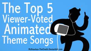 TCP - Top 5 Viewer-Voted Animated Theme Songs by McKnackus