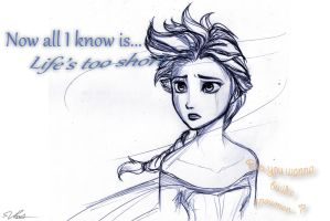 Frozen - Life's Too Short (Reprise) by sorrowofdestiny