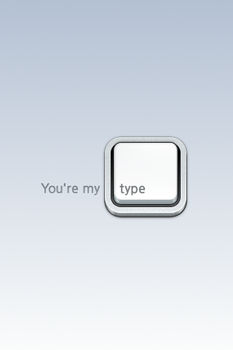 You're my type for iPhone iPod by TinyLab