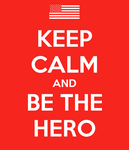 Keep Calm and Be The Hero by lolomgftwbbtheque