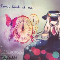 Don't look at me by MileyPink26