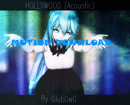 HOLLYWOOD (Acoustic) - [MMD] ||MOTION DOWNLOAD|| by Milkysoap